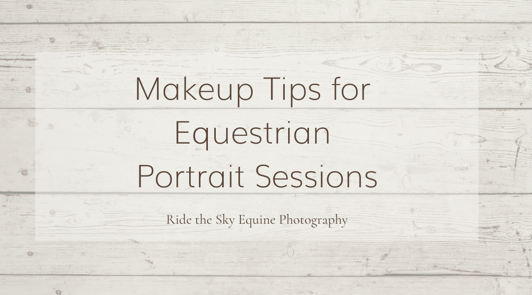 Makeup Tips for Equestrian Portrait Sessions