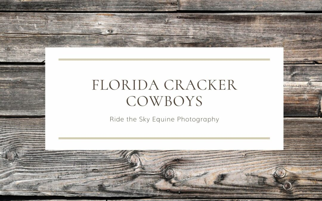 Horse Photography: Florida Cracker Cowboys
