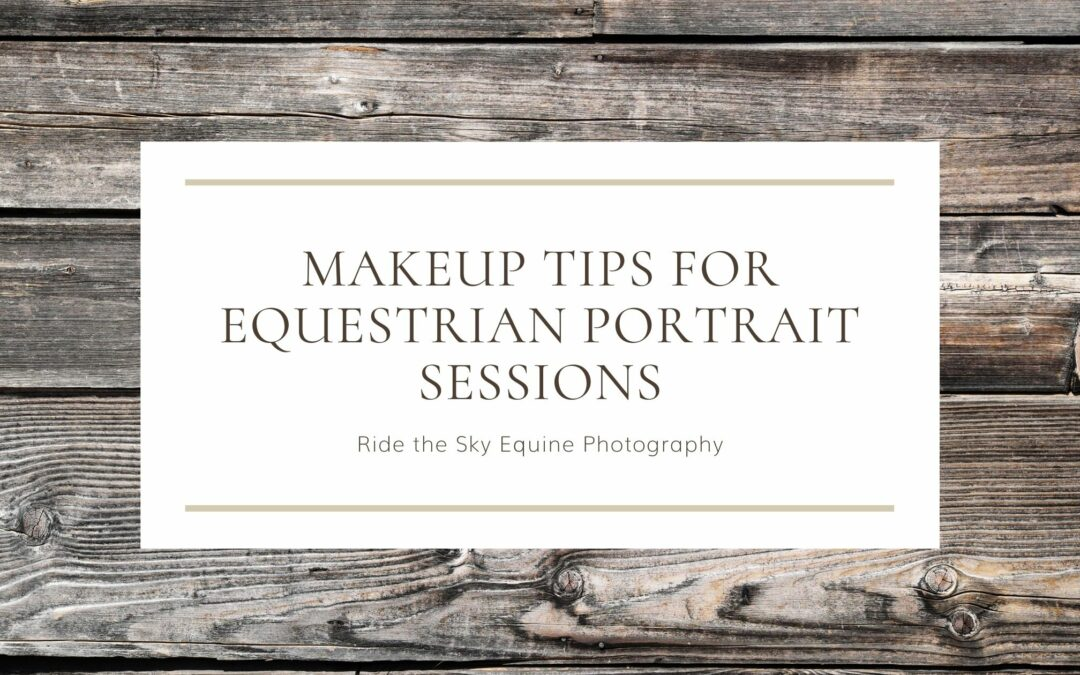 Make up tips for equestrian portrait sessions