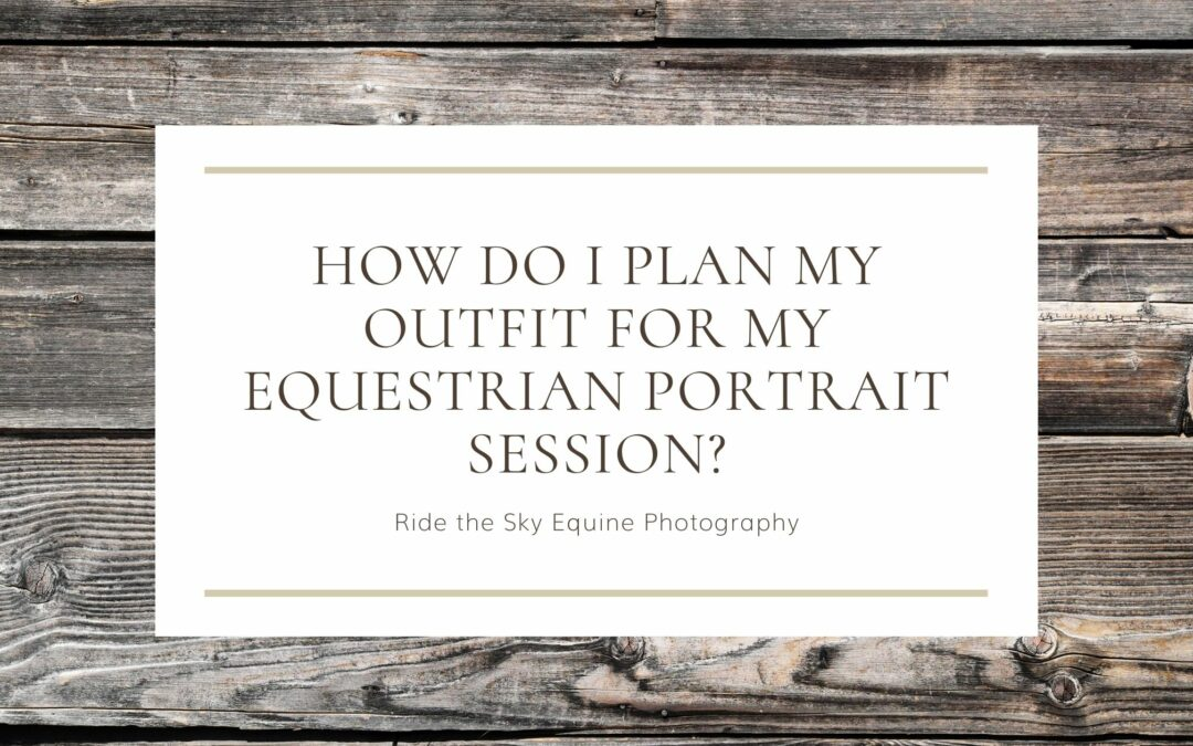 How do I plan my outfit for my equestrian portrait session
